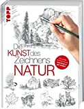 Die Kunst des Zeichnens - Natur: Die große Zeichenschule: praxisnah & gut erklärt