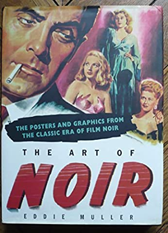THE ART OF NOIR. The posters and graphics from the classic era of film noir