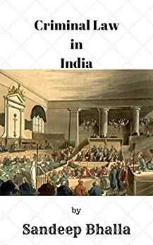 Criminal Law in India: Crime Investigation, Law, Practice and Procedure in India by [Bhalla, Sandeep]