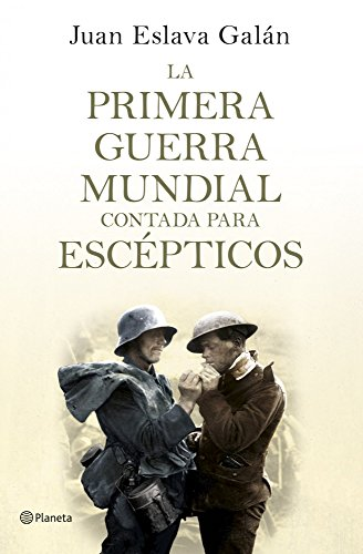 La primera guerra mundial contada para escépticos (Volumen independiente) por Juan Eslava Galán
