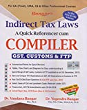 #6: Bangar's Comprehensive Guide To Indirect Tax Laws A Quick Referencer Cum Compiler GST, Customs & FTP for CA Final Nov. 2018 As per New and Old Scheme