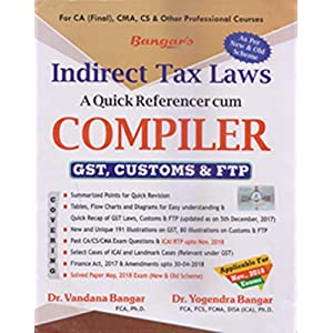 Bangar's Comprehensive Guide To Indirect Tax Laws A Quick Referencer Cum Compiler GST, Customs & FTP for CA Final Nov. 2018 As per New and Old Scheme