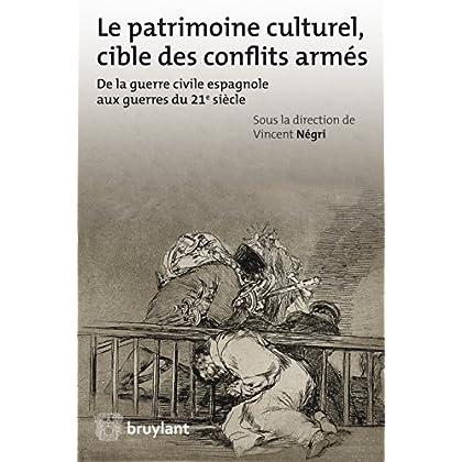 Le patrimoine culturel, cible des conflits armés: De la guerre civil espagnole aux guerres du 21è siècle (LSB. HORS COLL.)