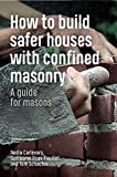 How to Build Safer Houses with Confined Masonry: A guide for masons
