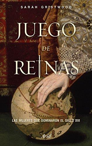 Juego de reinas : las mujeres que dominaron el siglo XVI por Sara Gristwood