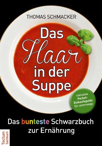 Das Haar in der Suppe: Das bunteste Schwarzbuch zur Ernährung