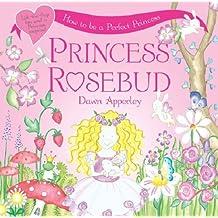 Princess Rosebud: Princess Rosebud by Dawn Apperley (8-Sep-2005) Paperback