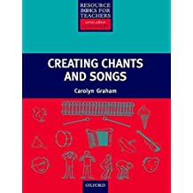 Creating Songs & Chants (Resource Books for Teachers of Young Students) by Carolyn Graham (2006-04-20)