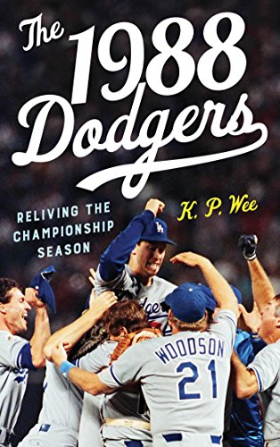 The 1988 Dodgers: Reliving the Championship Season (English Edition) por K. P. Wee