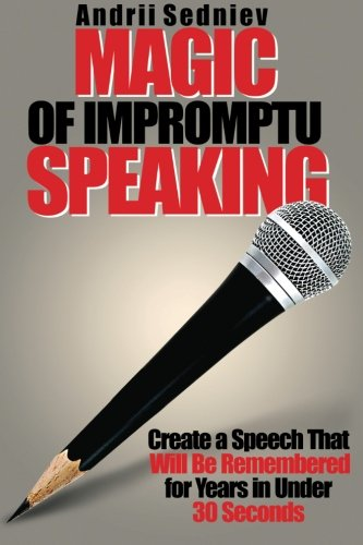 Magic of Impromptu Speaking: Create a Speech That Will Be Remembered for Years in Under 30 Seconds por Andrii Sedniev