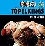 Alles haben: Töpelkings, Arnim Töpel, Erwin Ditzner, und Michael Herzer