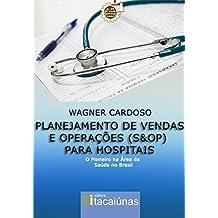 Planejamento de Vendas e Operações (S&OP) para Hospitais: O Pioneiro na Área da Saúde no Brasil (Portuguese Edition)