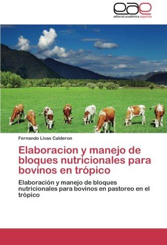 Elaboracion y Manejo de Bloques Nutricionales Para Bovinos En Tropico por Livas Calderon Fernando