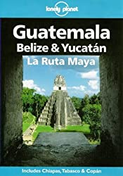 Lonely Planet Guatemala, Belize & Yucatan LA Ruta Maya (Lonely Planet Travel Guides) by Tom Brosnahan (1997-11-02)