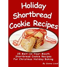 Holiday Shortbread Cookie Recipes - 25 Melt-In-Your-Mouth Shortbread Cookie Recipes (English Edition)