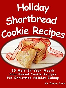 Holiday Shortbread Cookie Recipes - 25 Melt-In-Your-Mouth Shortbread Cookie Recipes (English Edition) von [Leed, Donna]