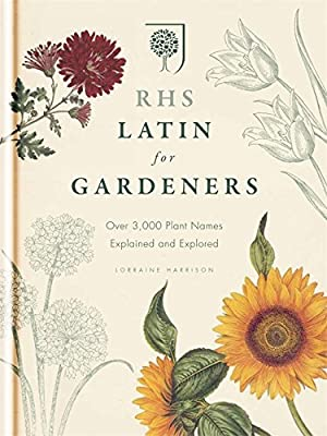 RHS Latin for Gardeners: Over 3,000 Plant Names Explained and Explored from Mitchell Beazley