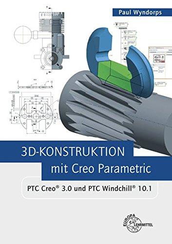 3D-Konstruktion mit Creo Parametric: PTC Creo 3.0 und PTC Windchill 10.1 (Software Creo)