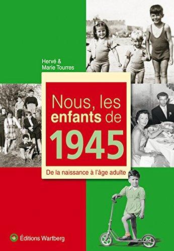 Nous, les enfants de 1945 : De la naissance à l'âge adulte