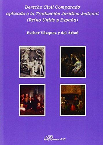 Derecho civil comparado aplicado a la traducción jurídico-judicial (Reino Unido por Esther Vazquez Y Del Arbol