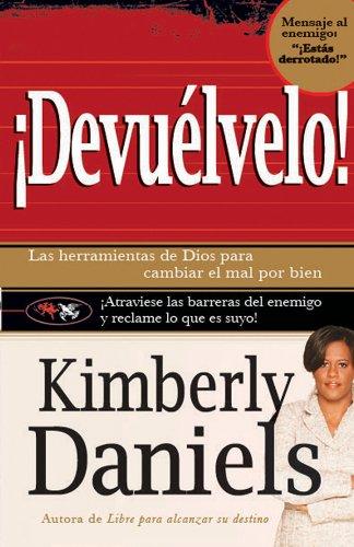 Devuelvelo: Las herramientas de Dios para cambiar el mal  por el bien. por Kimberly Daniels