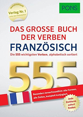 PONS Das große Buch der Verben Französisch: Die 555 wichtigsten Verben. Alle Formen, alle Zeiten - komplett konjugiert (PONS 555 Verben)