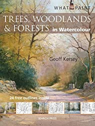 Trees, Woodland and Forest: in Watercolour (What to Paint)