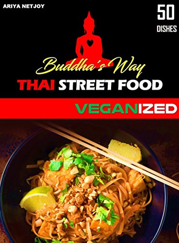 BUDDHA'S WAY: THAI STREET FOOD: VEGANIZED (English Edition) -