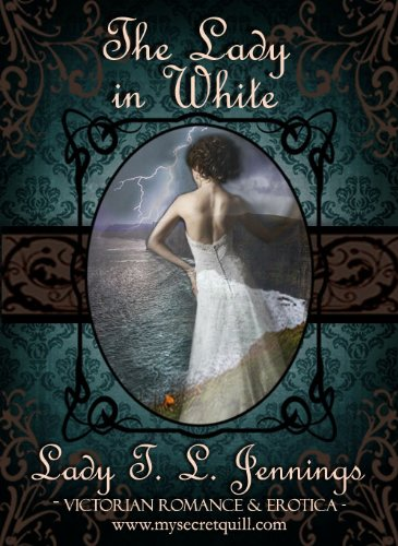 "The Lady in White ~ The first story from ""Secrets and Seduction"", a Victorian Romance and Erotic short story collection. Vol. III."