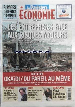 PARISIEN ECONOMIE (LE) du 21/03/2011 - LES ENTREPRISES FACE AUX RISQUES MAJEURS - OKAIDI ET DU PAREIL AU MEME FACE A FACE - CHARLES BEIGBEDER - DES ASSURANCES POUR EVITER LES IMPAYES DE LOYER - DOSSIER EMPLOI