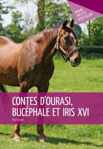 Contes d'Ourasi, Bucéphale et Iris XVI (MON PETIT EDITE) par Paul Outin