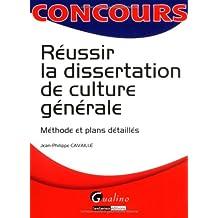 Réussir la dissertation de culture générale : Méthode et plans détaillés