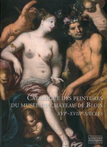 Catalogue des Peintures du muse du Chteau de Blois XVIe-XVIIIe sicles