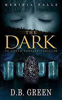 The Dark: A Meridia Falls Fantasy Thriller (Meridia Falls Series 1 Book 5) by [Green, D.B.]
