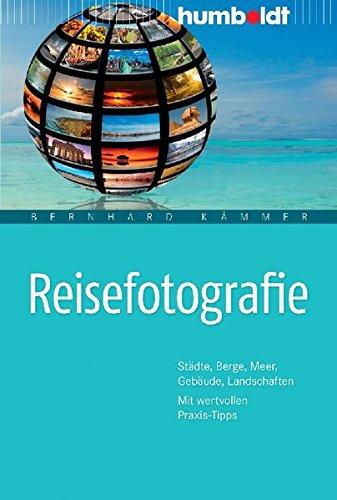 Reisefotografie. Städte, Berge, Meer, Gebäude, Landschaften. Mit wertvollen Praxis-Tipps (humboldt - Freizeit & Hobby)