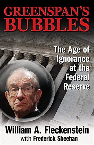 greenspans-bubbles-the-age-of-ignorance-at-the-federal-reserve