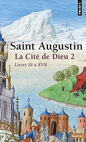 La Cité de Dieu, tome 2 : Livres XI à XVII