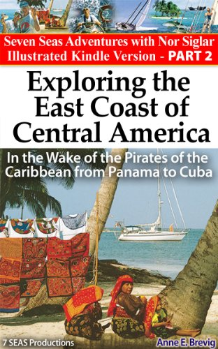 Exploring the East Coast of Central America:In the Wake of the Pirates of the Caribbean from Panama to Cuba (Seven Seas Adventures Book 2) (English Edition) por Anne E. Brevig