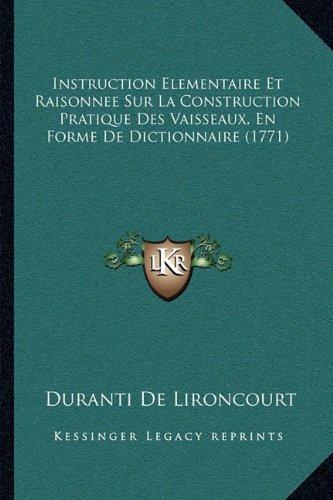 Instruction Elementaire Et Raisonnee Sur La Construction Pratique Des Vaisseaux, En Forme de Dictionnaire (1771)
