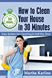 How to Clean Your House in 30 Minutes: Easy System for Cleaning in Half the Time