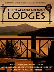Dining at Great American Lodges: Recipes From Legendary Lodges, National Park Lore, Landscape Art, Music by the Big Sky Ensemble (Sharon O'Connor's Menus and Music) by Sharon O'Connor (2003-09-01)