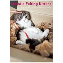 Needle Felting Kittens: How to Create Cats Out of Felt That Look As Real As Can Be
