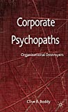 Corporate Psychopaths: Organisational Destroyers