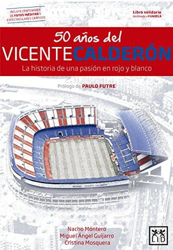 50 Anos del Vicente Calderon: La Historia de Una Pasion En Rojo y Blanco (Viva) por Miguel Angel Guijarro