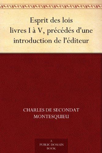 Esprit des lois livres I à V, précédés d'une introduction de l'éditeur (French Edition)