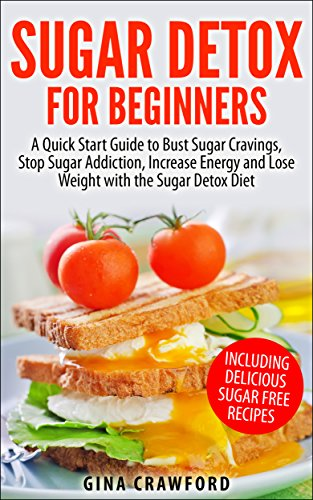 ebook: Sugar Detox: Sugar Detox for Beginners - A QUICK START GUIDE to Bust Sugar Cravings, Stop Sugar Addiction, Increase Energy and Lose Weight with the Sugar Detox Diet, Sugar Free Recipes Included (B00OM1Q8HM)