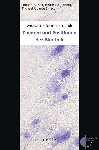 wissen.leben.ethik.: Themen und Positionen der Bioethik