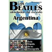 Los Beatles - Argentina - Guía Rápida De Su Discografía: Discografía A Todo Color (1962-1971) (Los Beatles Alrededor Del Mundo nº 11) (Spanish Edition)