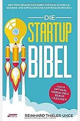 Die Startup Bibel: Der praxisnahe Ratgeber für eine schnelle, sichere und erfolgreichen Existenzgründung! + auch optimal neben dem Beruf geeignet Taschenbuch