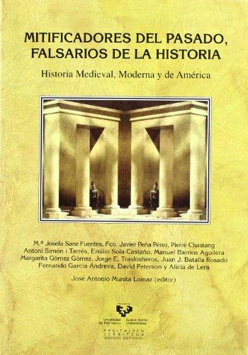 Mitificadores del pasado, falsarios de la historia : historia medieval, moderna y de América por José Antonio . . . [et al. ] Munita Loinaz
